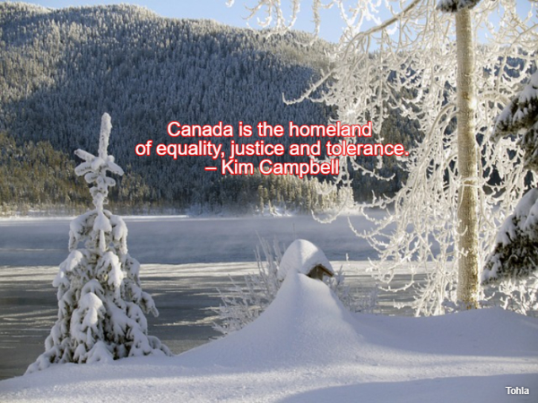 Canada is the homeland of equality,justice and tolerance. – Kim Campbell