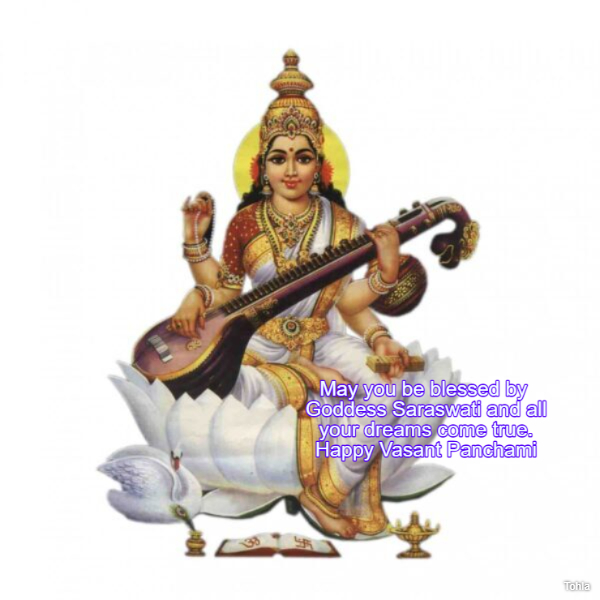 May you be blessed by Goddess Saraswati and all your dreams come true. Happy Vasant...