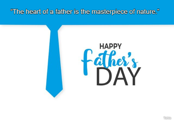"""""""The heart of a father is the masterpiece of nature."""""""