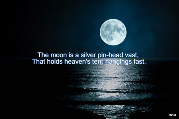 The moon is a silver pin-head vast, That holds heaven's tent-hangings fast.