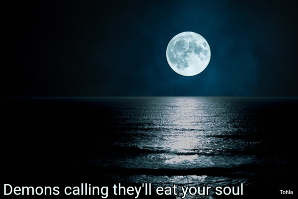 Demons calling they'll eat your soul